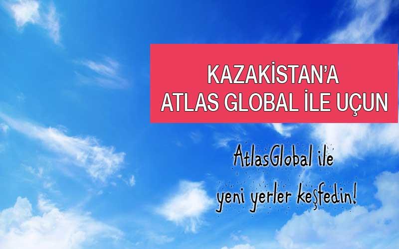 Kazakistan'a AtlasGlobal ile uçun ve yeni yerler keşfedin!