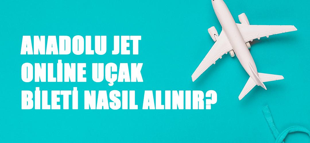 Anadolu Jet Online Uçak Bileti Nasıl Alınır?